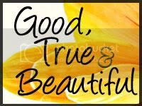 Good, True & Beautiful